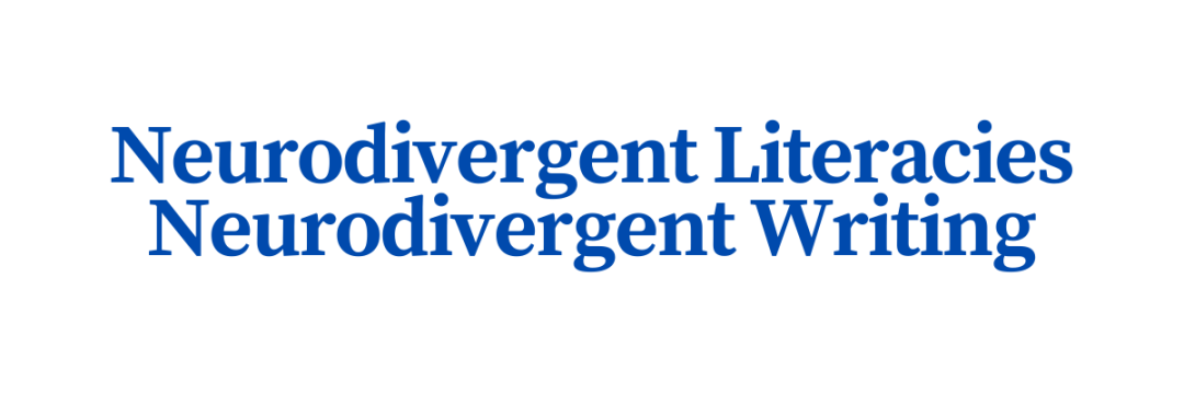 "Text reads: ""Neurodivergent Literacies Neurodivergent Writing"""